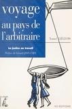 Yonnel Liégeois - Voyage au pays de l'arbitraire - La justice au travail.