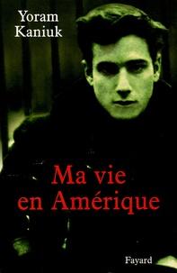 Yoram Kaniuk - Ma vie en Amérique.