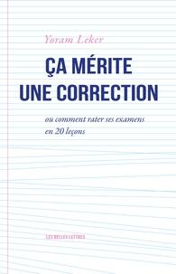 Yoram Leker - Ca mérite une correction - Ou comment rater ses examens en 20 leçons.