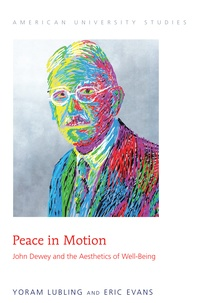Yoram Lubling et Eric Evans - Peace in Motion - John Dewey and the Aesthetics of Well-Being.