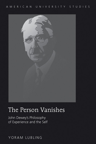 Yoram Lubling - The Person Vanishes - John Dewey's Philosophy of Experience and the Self.