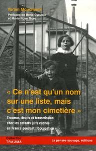 Yoram Mouchenik - Ce n'est qu'un nom sur une liste, mais c'est mon cimetière - Traumas, deuils et transmission chez les enfants juifs cachés en France pendant l'Occupation.