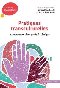 Yoram Mouchenik et Marie Rose Moro - Pratiques transculturelles - Les nouveaux champs de la clinique.