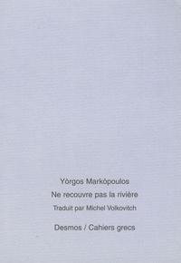 Yòrgos Markòpoulos - Ne recouvre pas la rivière - Edition bilingue français-grec.
