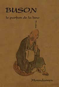 Yosa Buson - Le parfum de la lune - Edition français-japonais.