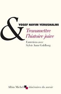 Yosef Yerushalmi et Sylvie-Anne Goldberg - Transmettre l'histoire juive - Entretiens avec Sylvie Anne Goldberg. Suivi de Clio et les juifs. Réflexions sur l'historiographie j.