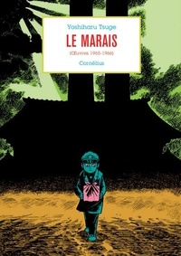 Yoshiharu Tsuge - Anthologie Yoshiharu Tsuge Tome 1 : Le Marais - Oeuvres 1965-1966.