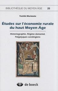 Yoshiki Morimoto - Etudes sur l'économie rurale du haut Moyen Age - Historiographie, régime domanial, polyptiques carolingiens.