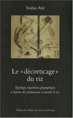 """Yoshio Abe - Le """"décorticage"""" du riz - Typologie, répartition géographique et histoire des instruments à monder le riz."""