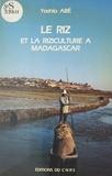 Yoshio Abe - Le riz et la riziculture à Madagascar : une étude sur le complexe rizicole d'Imérina.