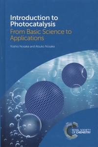 Yoshio Nosaka et Atsuko Nosaka - Introduction to Photocatalysis - From Basic Science to Applications.