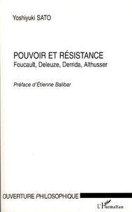 Yoshiyuki Sato - Pouvoir et résistance - Foucault, Deleuze, Derrida, Althusser.