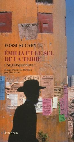 Yosi Sucary - Emilia et le sel de la terre - Une confession.