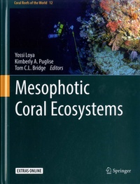 Yossi Loya et Kimberly A. Puglise - Mesophotic Coral Ecosystems.