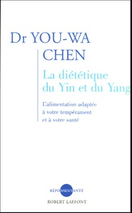 You-Wa Chen - La diététique du Yin et du Yang - L'alimentation adaptée à votre tempérament et à votre santé.