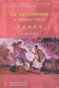 You-Wa Chen - La gynécologie en médecine chinoise.