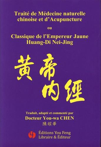 You-Wa Chen - Traité de Médecine naturelle chinoise et d'Acupuncture ou Classique de l'Empereur Jaune Huang-Di Nei-Jing - Les questions simples Su-Wen et Le pivot spirituel Ling-shu.