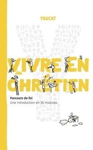 Youcat - YOUCAT - Vivre en chrétien. Une introduction en 26 modules.