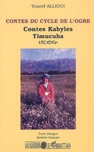 Youcef Allioui - Contes du cycle de l'ogre - Contes Kabyles Timucuha, Texte bilingue Berbère-français.