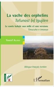 Youcef Allioui - La vache des orphelins - Tafunast (n) Igujilen - Le conte kabyle aux mille et une versions - Timucuha n tmawya - Bilingue français-berbère.