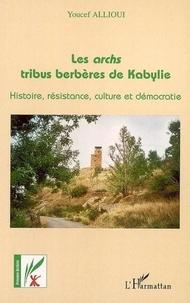 Youcef Allioui - Les archs, tribus berbères de Kabylie: histoire, resitance, culture et démocratie.