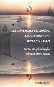 Youcef Allioui - Les chasseurs de lumiere - Contes et mythes kabyles, édition bilingue berbère-français.