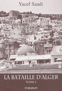 Youcef Saadi - La Bataille d'Alger - Tome 1.