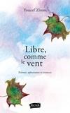 Youcef Zirem - Libre, comme le vent - Poèmes, aphorismes et errances.