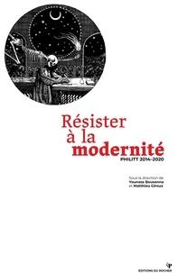 Youness Bousenna et Matthieu Giroux - Philitt 2014-2020 : Résister à la modernité.