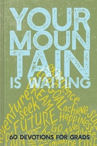 Your Mountain Is Waiting - 60 Devotions for Grads.