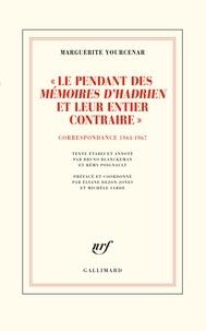 """Yourcenar Marguerite - """"Le pendant des Mémoires d'Hadrien et leur entier contraire"""" - Correspondance 1964-1967 (D'Hadrien à Zénon, IV)."""