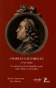 Youri Carbonnier et Jean Duron - Charles Gauzargues (1723-1801) - Un musicien de la chapelle royale entre Nîmes et Versailles.