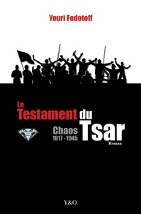Youri Fedotoff - Le testament du Tsar - Chaos 1917-1945.