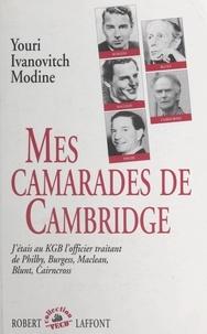 Youri Ivanovitch Modine et Jean-Charles Deniau - Mes camarades de Cambridge - J'étais, au KGB, l'officier traitant de Philby, Burgess, Maclean, Blunt, Cairncross.
