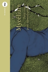 Youri Johnson - Mycélium - Petit conte post-apocalytique.