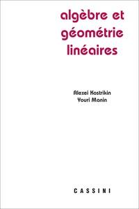 Youri Manin et Alexei Kostrikin - Algèbre linéaire et géométrie.