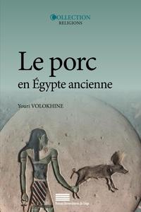 Youri Volokhine - Le porc en Egypte ancienne : mythes et histoire à l'origine des interdits alimentaires.
