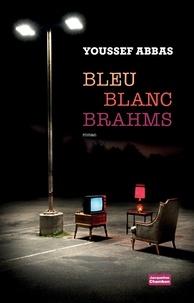 Téléchargement gratuit de livres numériques en ligne Bleu Blanc Brahms 9782330129002 par Youssef Abbas