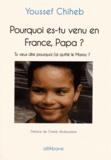 Youssef Chiheb - Pourquoi es-tu venu en France, Papa ? - Tu veux dire pourquoi j'ai quitté le Maroc ?.