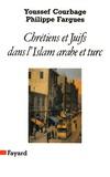 Youssef Courbage et Philippe Fargues - Chrétiens et Juifs dans l'Islam arabe et turc.