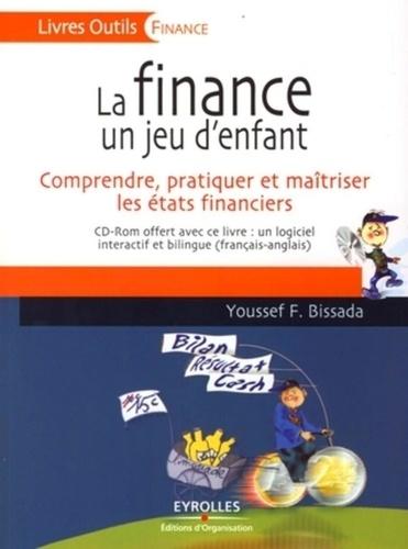 Youssef F. Bissada - La finance un jeu d'enfant - Comprendre, pratiquer et maîtriser les états financiers. 1 Cédérom