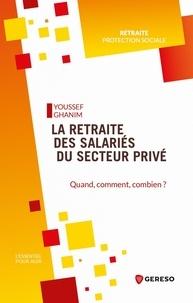 Youssef Ghanim - La retraite des salariés du secteur privé - Quand, combien et comment ?.