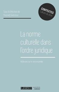 Youssef Guenzoui - La norme culturelle dans l'ordre juridique - Réflexions sur le vivre ensemble.