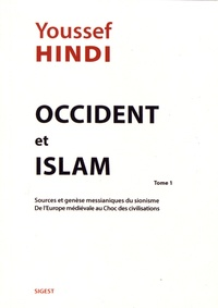 Youssef Hindi - Occident et Islam - Tome 1, Sources et genèse messianiques du sionisme de l'Europe médiévale au choc des civilisations.
