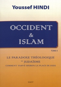 Youssef Hindi - Occident & Islam - Tome 2, Le paradoxe théologique du judaïsme.
