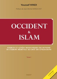 Youssef Hindi - Occident & Islam - Tome 1, Sources et genèse messianiques du sionisme de l'Europe médiévale au choc des civilisations.