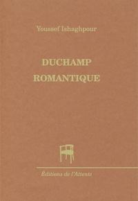 Youssef Ishaghpour - Duchamp romantique.