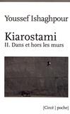 Youssef Ishaghpour - Kiarostami - Tome 2, Dans et hors les murs.