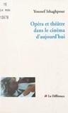 Youssef Ishaghpour - Opéra et théâtre dans le cinéma d'aujourd'hui.