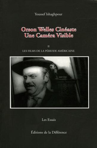 Youssef Ishaghpour - Orson Welles Cinéaste - Une Caméra Visible, Tome 2, Les films de la période américaine.